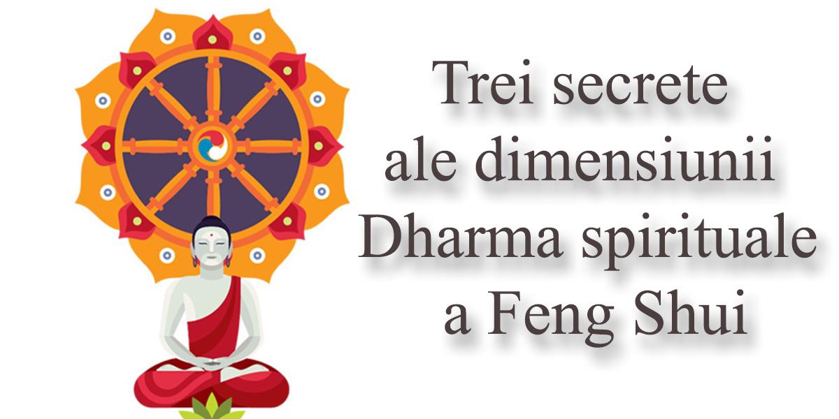 Trei secrete ale dimensiunii Dharma spirituale a Feng Shui